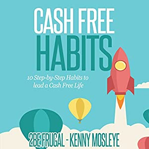 Cash Free Habits: 10 Step-by-Step Habits to Lead a Cash Free Life Audiobook