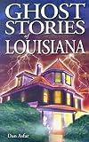 Ghost Stories of Louisiana