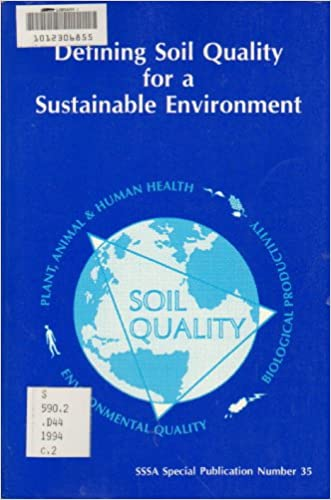 Defining Soil Quality for a Sustainable Environment: Proceedings of a Symposium Sponsored by Divisions S-3, S-6, and S-2 of the Soil Science Society (S S S a Special Publication)