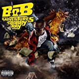 B.o.B. Presents the Adventures of Bobby Ray - B.o.B.