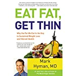 Eat Fat, Get Thin: Why the Fat We Eat Is the Key to Sustained Weight Loss and Vibrant Health | Mark Hyman