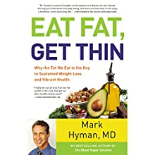 Eat Fat, Get Thin: Why the Fat We Eat Is the Key to Sustained Weight Loss and Vibrant Health Audiobook by Mark Hyman Narrated by Mark Hyman