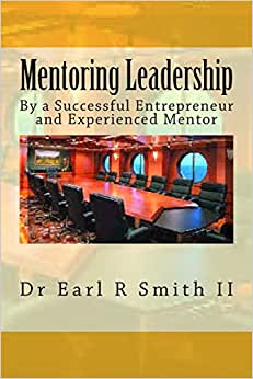 Mentoring Leadership: By A Successful Entrepreneur And Experienced Mentor