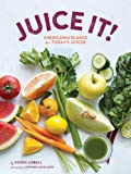 Juice It!: Energizing Blends for Todays Juicers