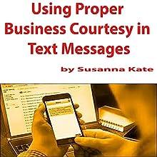 Using Proper Business Courtesy in Text Messages   Livre audio Auteur(s) : Susanna Kate Narrateur(s) : Susanna Kate