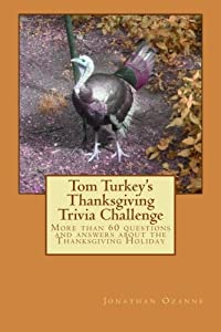 Tom Turkey's Thanksgiving Trivia Challenge: More than 60 questions and answers about the Thanksgiving Holiday