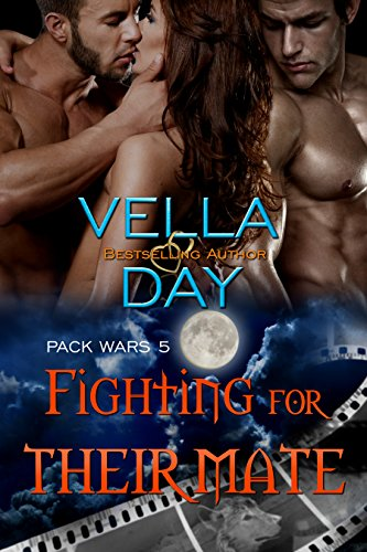 Vella Day - Fighting For Their Mate: Paranormal Werewolf Military Men (Pack Wars Book 5)