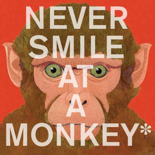 Never Smile at a Monkey: And 17 Other Important Things to