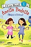 Amelia Bedelia Makes a Friend: I Can Read Level 1 (I Can Read Book 1)
