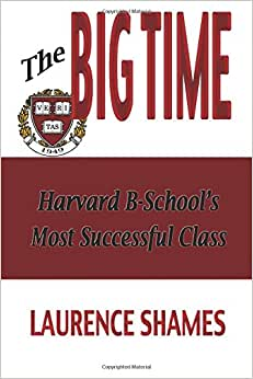 The Big Time: The Harvard Business School's Most Successful Class And How It Shaped America