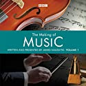 The Making of Music: Episode 1 Radio/TV Program by James Naughtie Narrated by James Naughtie