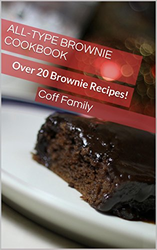 All-Type Brownie Cookbook: Over 20 Brownie Recipes! by Coff Family