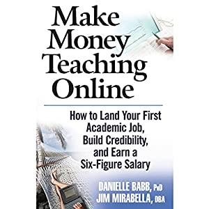 Make Money Teaching Online: How to Land Your First Academic Job, Build Credibility, and Earn a Six-Figure Salary Audiobook