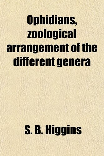 Ophidians, Zoological Arrangement of the Different Genera; Including Varieties Known in North and South America, the East Indies, South Africa, and ... Their Galls, as Antidotes to the Snake-Ven