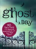 img - for A Ghost a Day: 365 True Tales of the Spectral, Supernatural, and...Just Plain Scary! book / textbook / text book