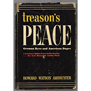 Treason's peace: German dyes & American dupes Howard Watson Ambruster