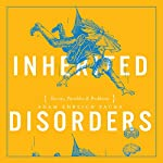 Inherited Disorders: Stories, Parables & Problems | Adam Ehrlich Sachs