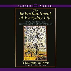 The Re-enchantment of Everyday Life | [Thomas Moore]