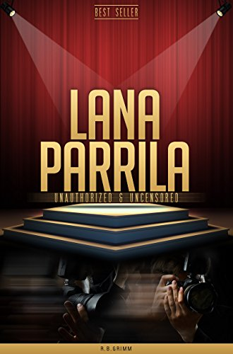 R.B. Grimm - Lana Parilla Unauthorized & Uncensored (All Ages Deluxe Edition with Videos) (English Edition)
