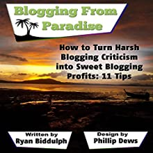 How to Turn Harsh Blogging Criticism into Sweet Blogging Profits: 11 Tips (       UNABRIDGED) by Ryan Biddulph Narrated by John Edmondson