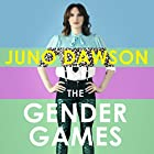 The Gender Games: The problem with men and women, from someone who has been both Hörbuch von Juno Dawson Gesprochen von: Juno Dawson