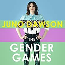 The Gender Games: The problem with men and women, from someone who has been both Audiobook by Juno Dawson Narrated by Juno Dawson