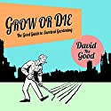 Grow or Die: The Good Guide to Survival Gardening Audiobook by  David the Good Narrated by  David the Good