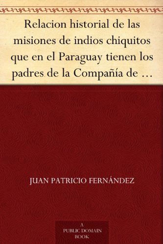 relacion-historial-de-las-misiones-de-indios-chiquitos-que-en-el-paraguay-tienen-los-padres-de-la-co