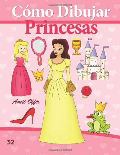 Cómo Dibujar: Princesas: Libros de Dibujo: Volume 32 (Cómo Dibujar Comics)