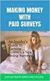 Making Money with Paid Surveys: An Insider's Guide to Making ,000's a Year Doing Surveys