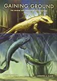 img - for Gaining Ground, Second Edition: The Origin and Evolution of Tetrapods (Life of the Past) Second edition by Clack, Jennifer A. (2012) Hardcover book / textbook / text book