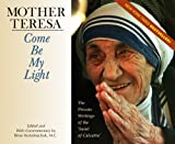 img - for Come Be My Light: The Private Writings of the  Saint of Calcutta  book / textbook / text book