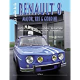 Le guide de la Renault 8 : Major, R8S & Gordinipar Philippe Berthonnet