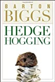 Hedgehogging (0471771910) by Barton Biggs