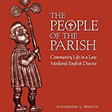The People of the Parish: Community Life in a Late Medieval English Diocese (The Middle Ages Series) (       UNABRIDGED) by Katherine L. French Narrated by Sara Morsey