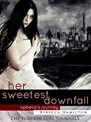 HER SWEETEST DOWNFALL (Paranormal Romance / Fantasy Novella) (Forever Girl Series - a Journal)