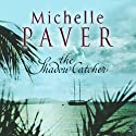 The Shadow Catcher: Daughters of Eden Trilogy, Book 1 (       UNABRIDGED) by Michelle Paver Narrated by Anna Bentinck