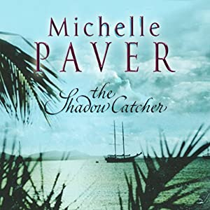 The Shadow Catcher: Daughters of Eden Trilogy, Book 1 | [Michelle Paver]