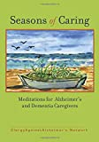 Seasons of Caring: Meditations for Alzheimers and Dementia Caregivers
