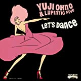 [LET'S DANCE]Yuji Ohno&Lupintic Five
