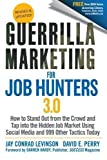 img - for Guerrilla Marketing for Job Hunters 3.0: How to Stand Out from the Crowd and Tap Into the Hidden Job Market using Social Media and 999 other Tactics Today (Edition 3rd Updated) by Levinson, Jay Conrad, Perry, David E. [Paperback(2011  ] book / textbook / text book