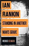 Ian Rankin Standing in Another Man's Grave by Rankin, Ian 1st (first) Edition (2012)