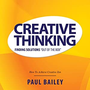 Creative Thinking: Finding Solutions 'Out of the Box' - How to Achieve Creative Zen Audiobook