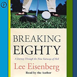 Breaking Eighty: A Journey Through the Nine Fairways of Hell | [Lee Eisenberg]