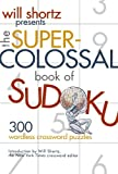 Will Shortz Presents The Super-Colossal Book of Sudoku: 300 Wordless Crossword Puzzles (0312362706) by Shortz, Will