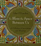 To Bless the Space Between Us: A Coll...