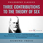 Three Contributions to the Theory of Sex by Sigmund Freud: The Complete Work Plus an Overview, Chapter by Chapter Summary and Author Biography! | Sigmund Freud,Israel Bouseman