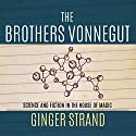 Brothers Vonnegut: Science and Fiction in the House of Magic Audiobook by Ginger Strand Narrated by Sean Runnette