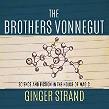 Brothers Vonnegut: Science and Fiction in the House of Magic (       UNABRIDGED) by Ginger Strand Narrated by Sean Runnette
