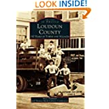 Loudoun County: 250 Years of Towns and Villages (Images of America: Virginia)